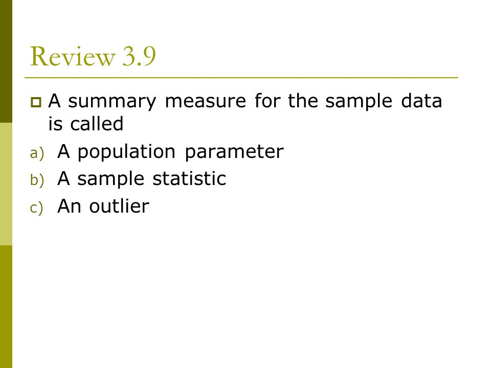 Review 3.9 A summary measure for the sample data is called