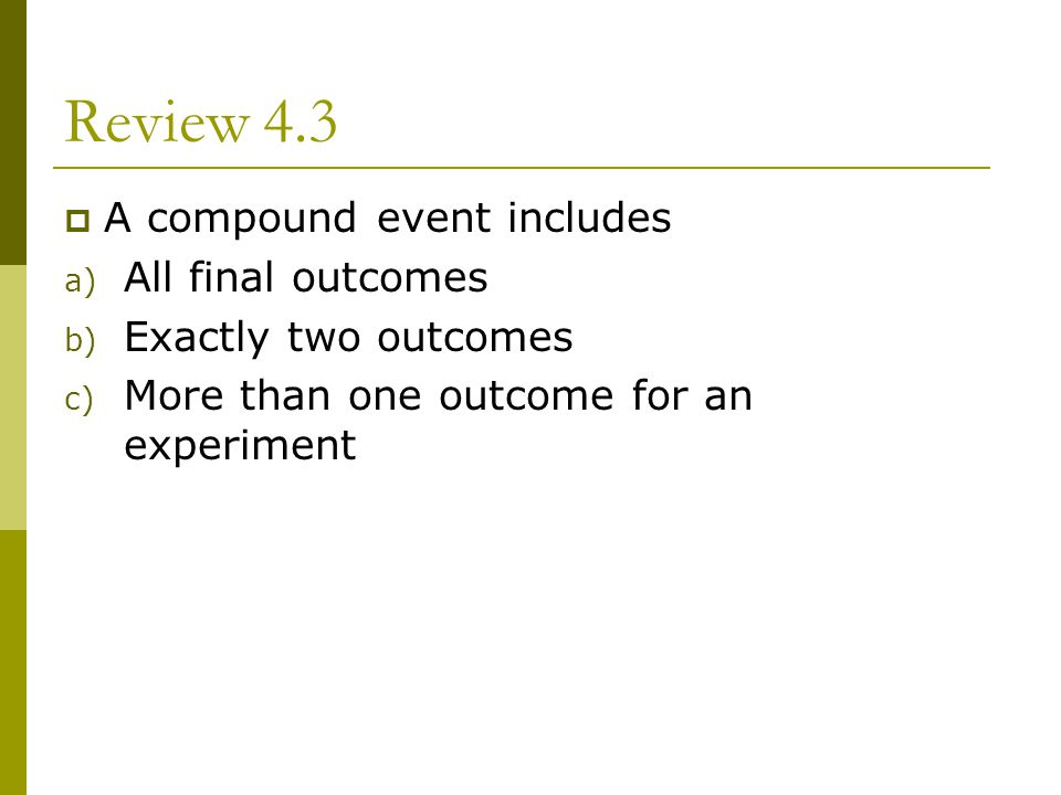 Review 4.3 A compound event includes All final outcomes