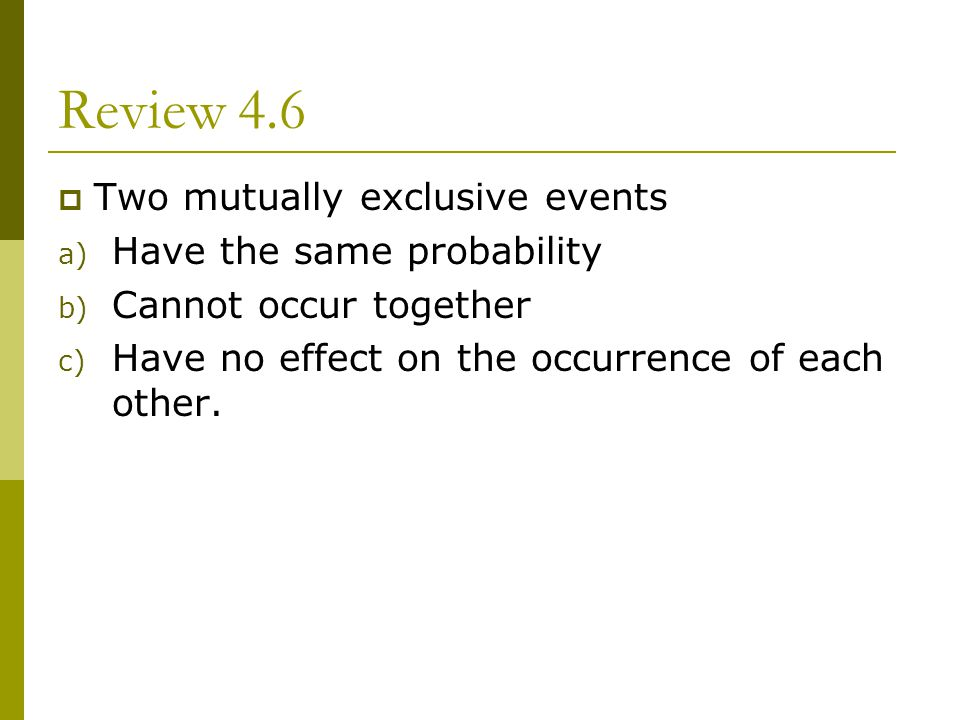 Review 4.6 Two mutually exclusive events Have the same probability