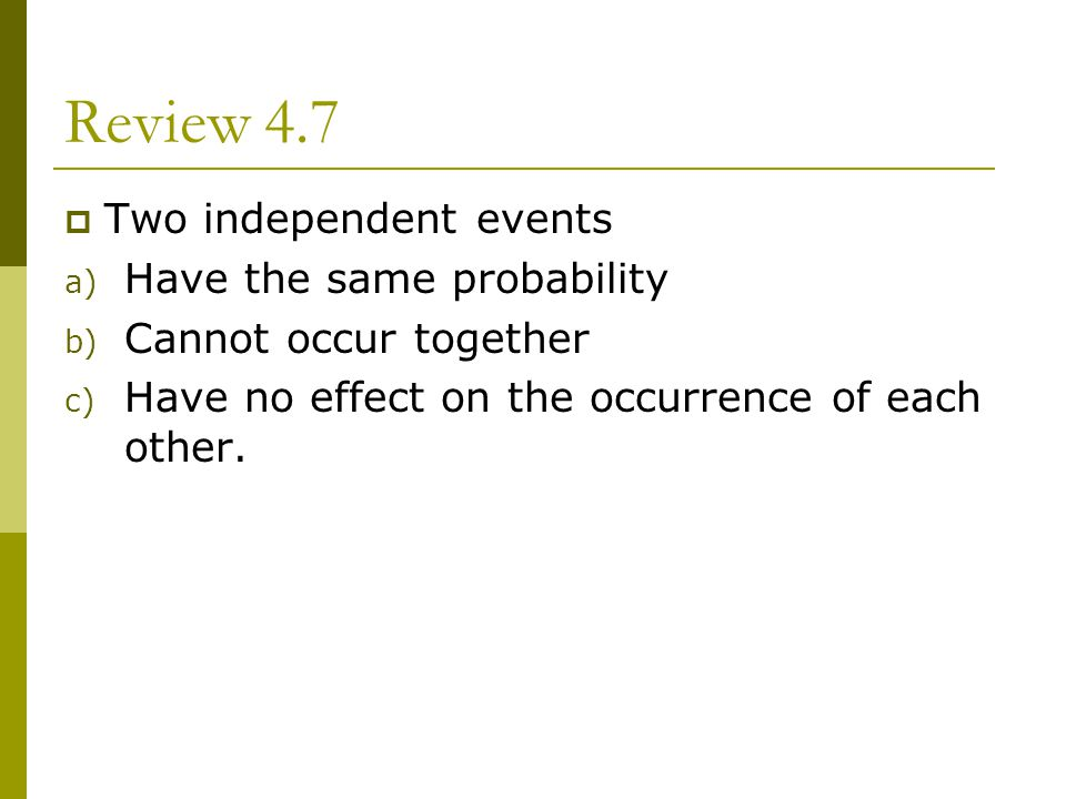 Review 4.7 Two independent events Have the same probability