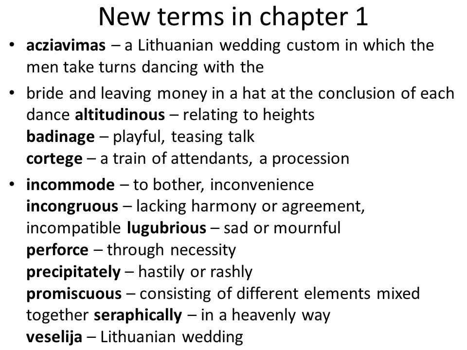 New terms in chapter 1 acziavimas – a Lithuanian wedding custom in which the men take turns dancing with the.