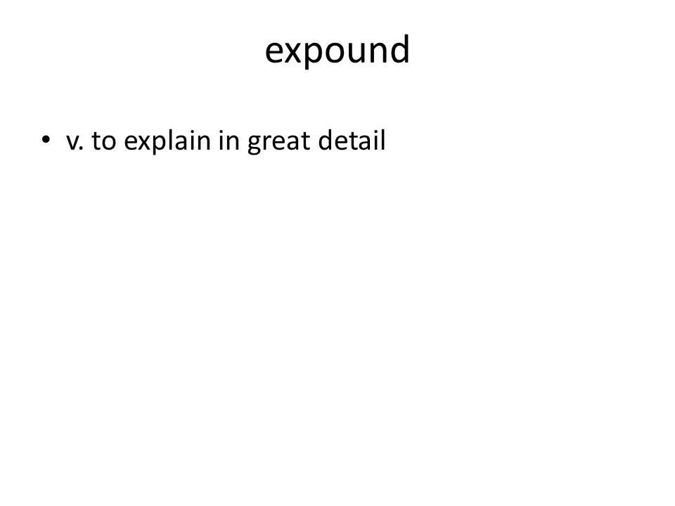 expound v. to explain in great detail