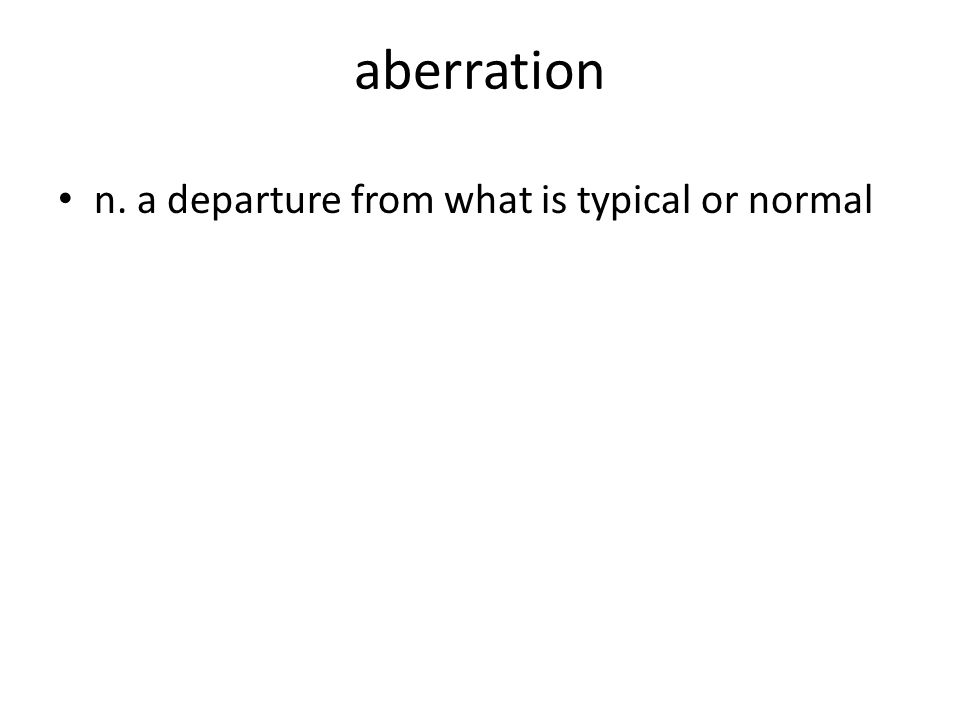 aberration n. a departure from what is typical or normal