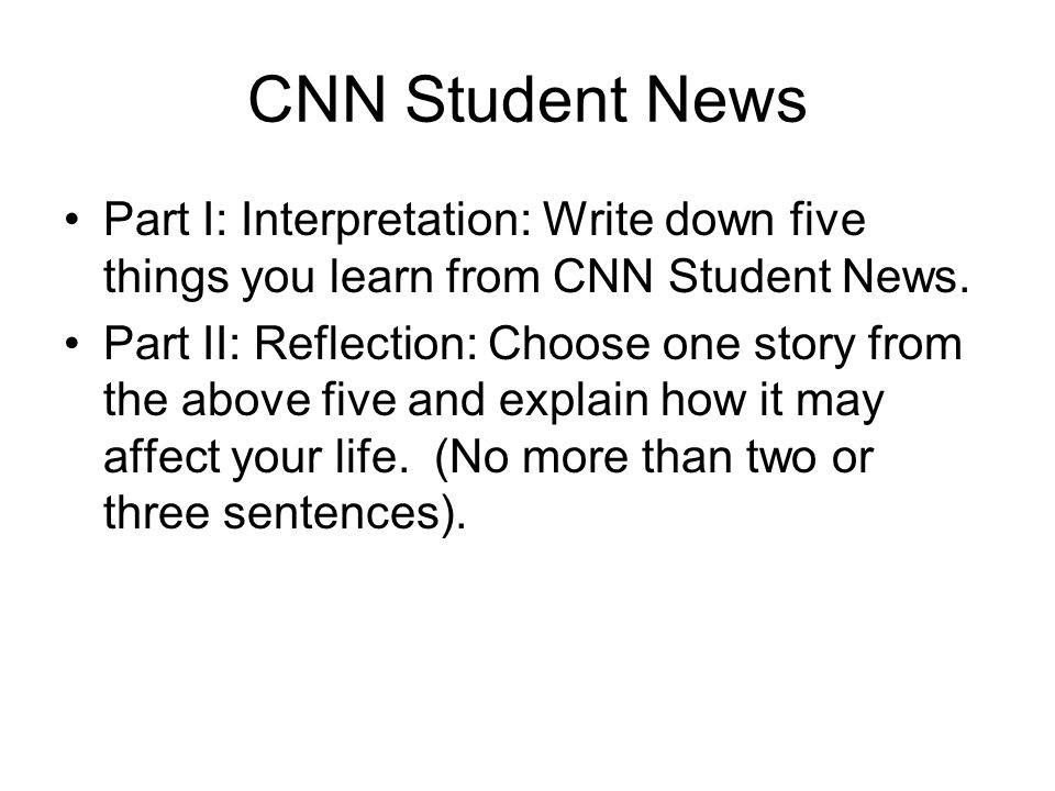 CNN Student News Part I: Interpretation: Write down five things you learn from CNN Student News.