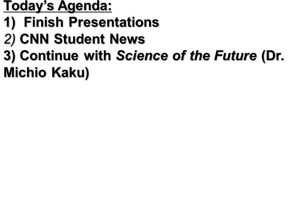 Today's Agenda: 1) Finish Presentations