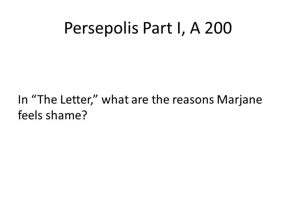 Persepolis Part I, A 200 In The Letter, what are the reasons Marjane feels shame
