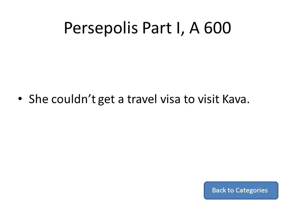Persepolis Part I, A 600 She couldn't get a travel visa to visit Kava.