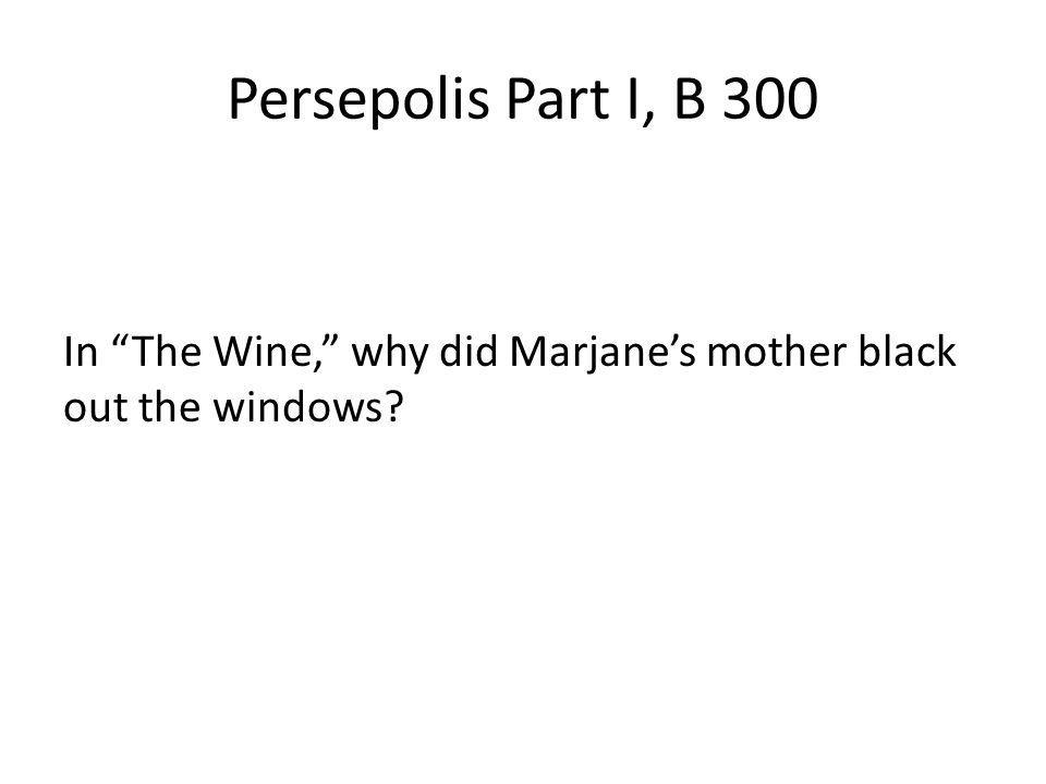 Persepolis Part I, B 300 In The Wine, why did Marjane's mother black out the windows