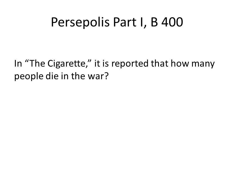 Persepolis Part I, B 400 In The Cigarette, it is reported that how many people die in the war