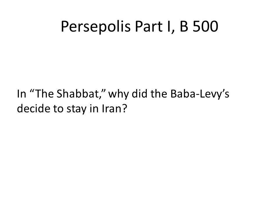 Persepolis Part I, B 500 In The Shabbat, why did the Baba-Levy's decide to stay in Iran