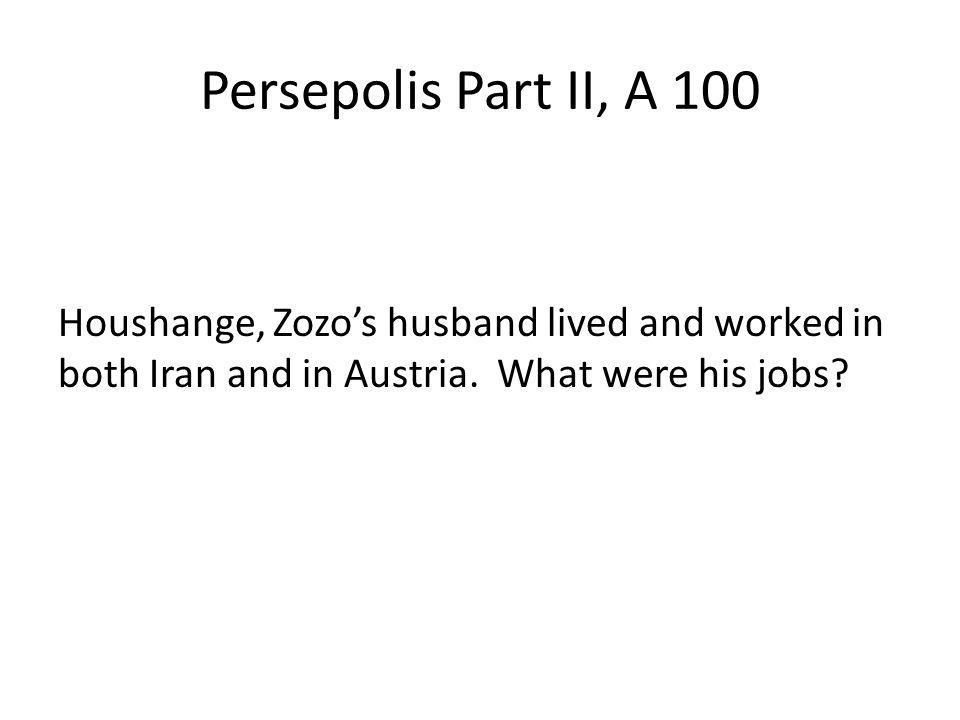 Persepolis Part II, A 100 Houshange, Zozo's husband lived and worked in both Iran and in Austria.
