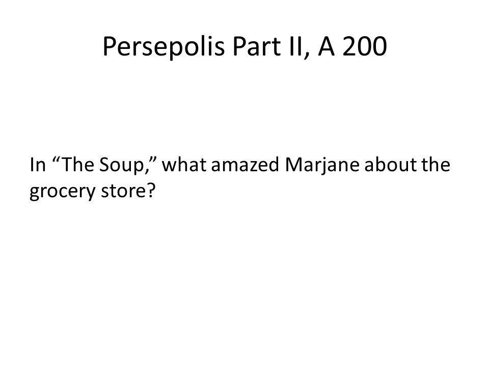 Persepolis Part II, A 200 In The Soup, what amazed Marjane about the grocery store