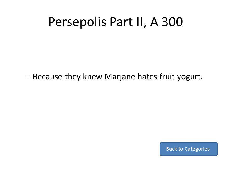 Persepolis Part II, A 300 Because they knew Marjane hates fruit yogurt. Back to Categories