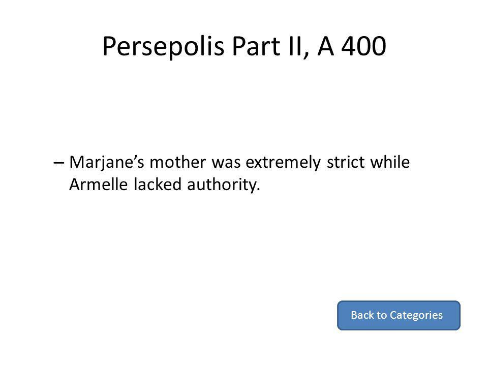 Persepolis Part II, A 400 Marjane's mother was extremely strict while Armelle lacked authority.