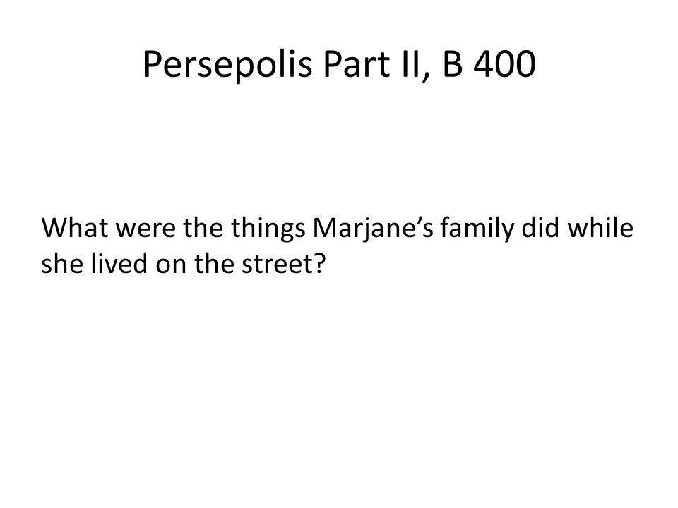Persepolis Part II, B 400 What were the things Marjane's family did while she lived on the street