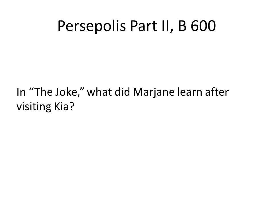 Persepolis Part II, B 600 In The Joke, what did Marjane learn after visiting Kia