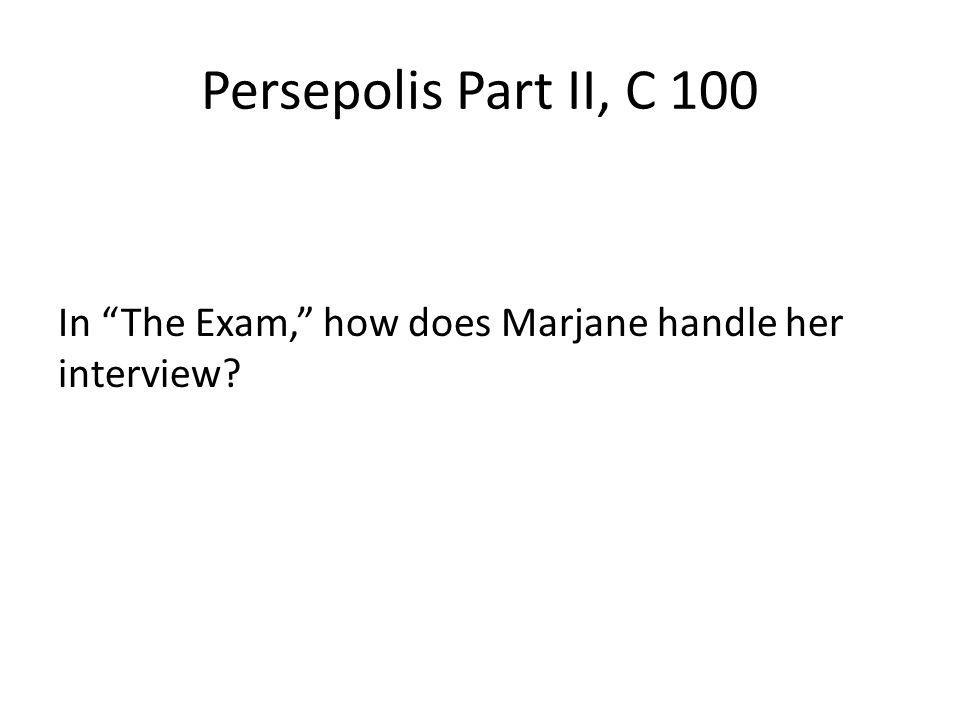 Persepolis Part II, C 100 In The Exam, how does Marjane handle her interview