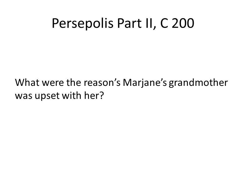 Persepolis Part II, C 200 What were the reason's Marjane's grandmother was upset with her