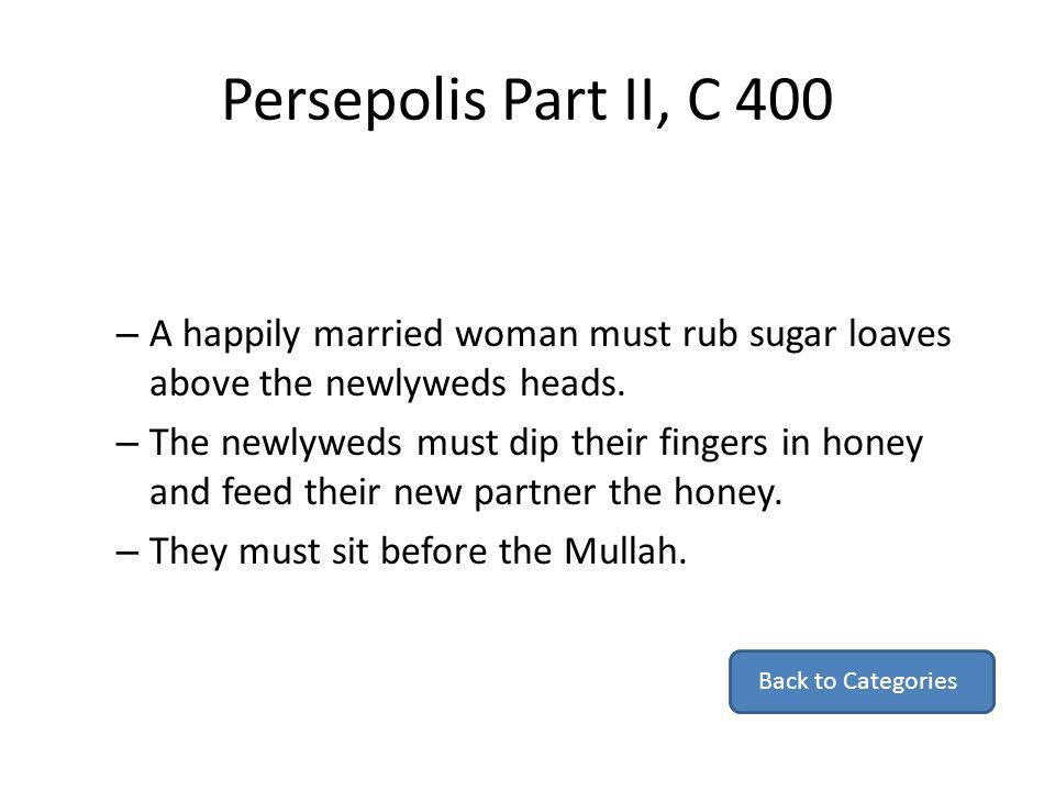 Persepolis Part II, C 400 A happily married woman must rub sugar loaves above the newlyweds heads.