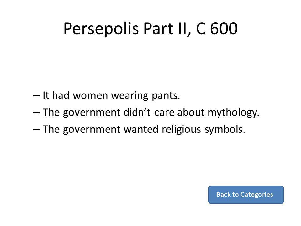 Persepolis Part II, C 600 It had women wearing pants.