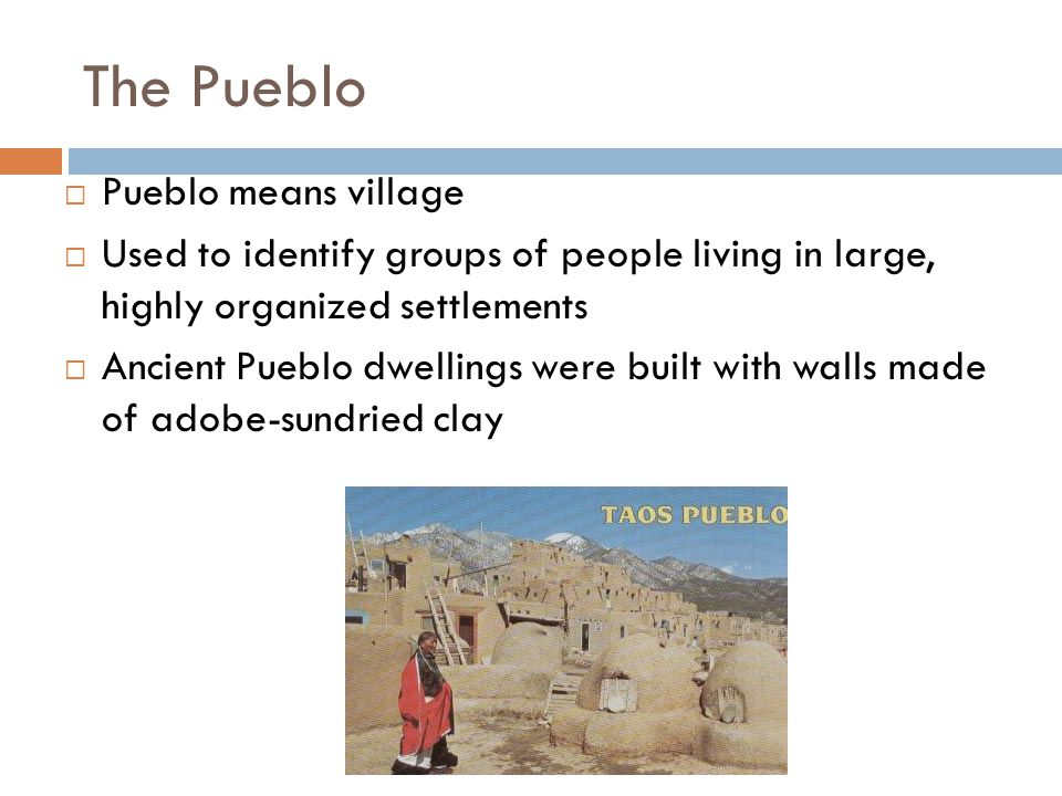 The Pueblo Pueblo means village