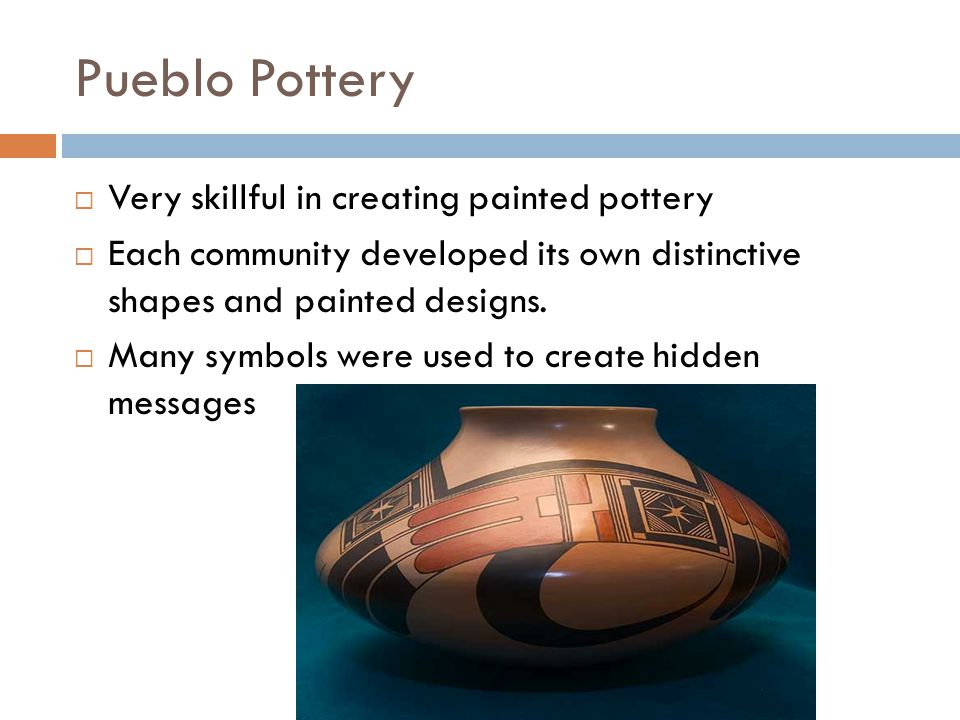 Pueblo Pottery Very skillful in creating painted pottery