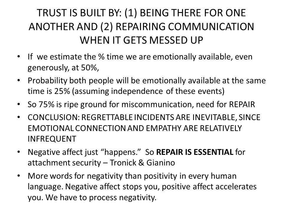 TRUST IS BUILT BY: (1) BEING THERE FOR ONE ANOTHER AND (2) REPAIRING COMMUNICATION WHEN IT GETS MESSED UP