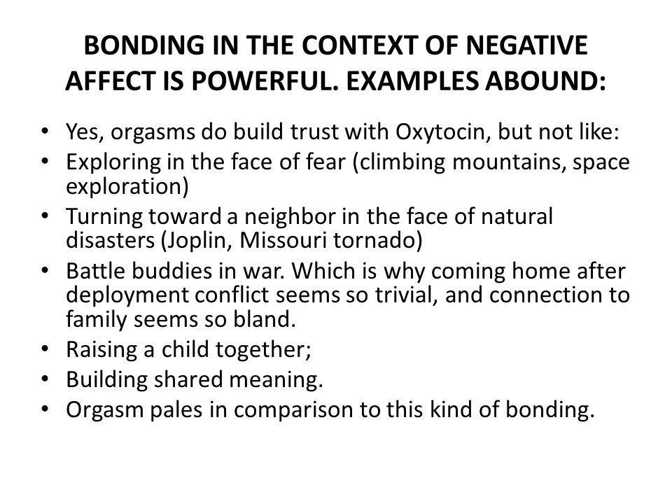 BONDING IN THE CONTEXT OF NEGATIVE AFFECT IS POWERFUL. EXAMPLES ABOUND: