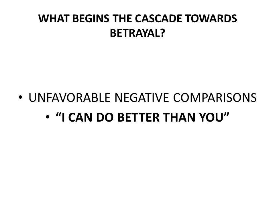 WHAT BEGINS THE CASCADE TOWARDS BETRAYAL