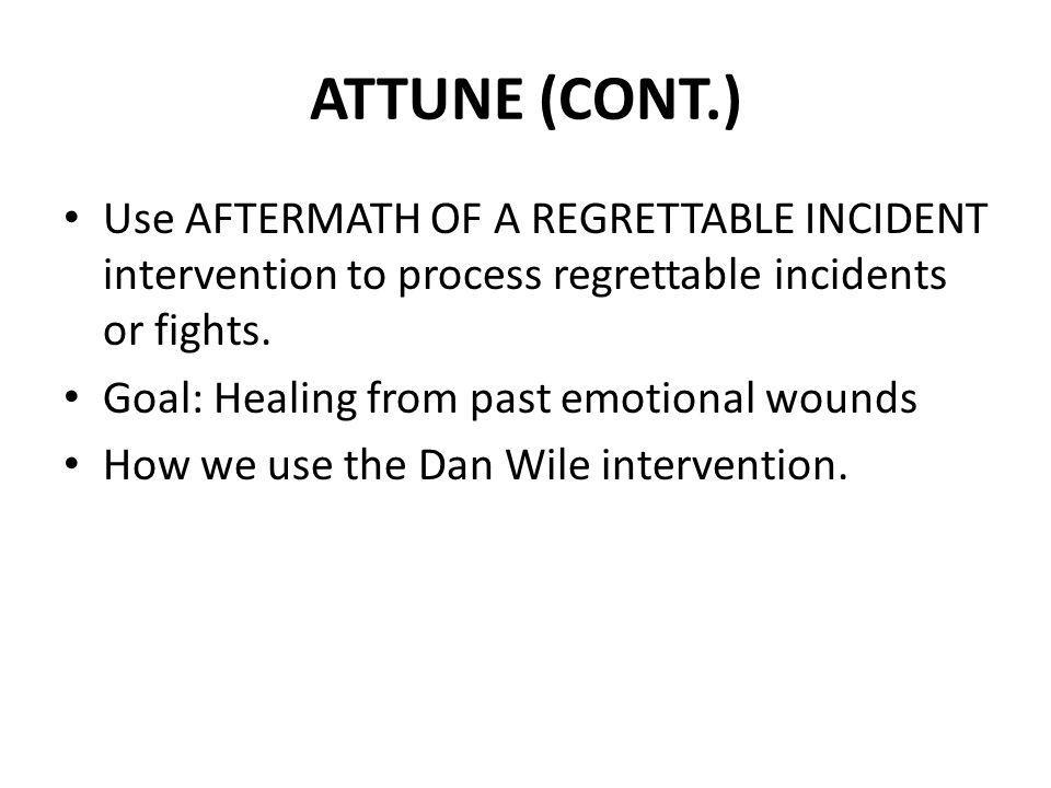 ATTUNE (CONT.) Use AFTERMATH OF A REGRETTABLE INCIDENT intervention to process regrettable incidents or fights.