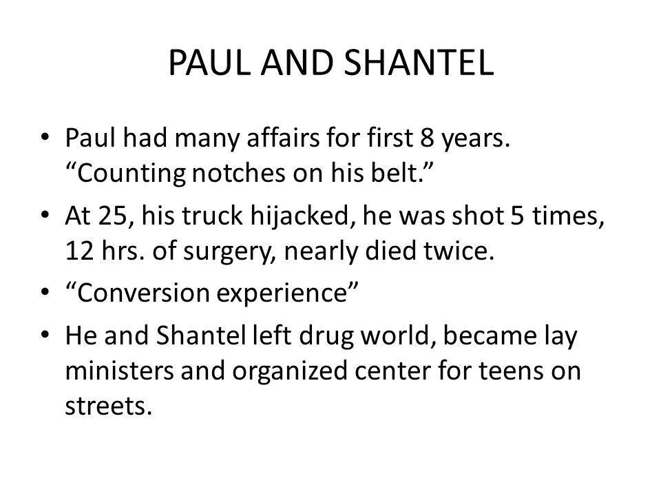 PAUL AND SHANTEL Paul had many affairs for first 8 years. Counting notches on his belt.