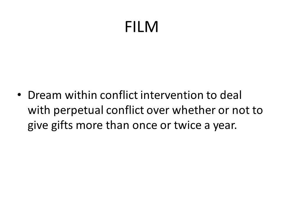 FILM Dream within conflict intervention to deal with perpetual conflict over whether or not to give gifts more than once or twice a year.