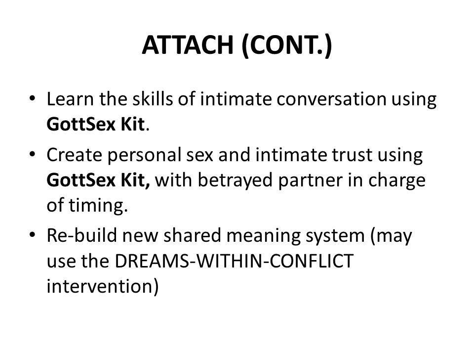 ATTACH (CONT.) Learn the skills of intimate conversation using GottSex Kit.