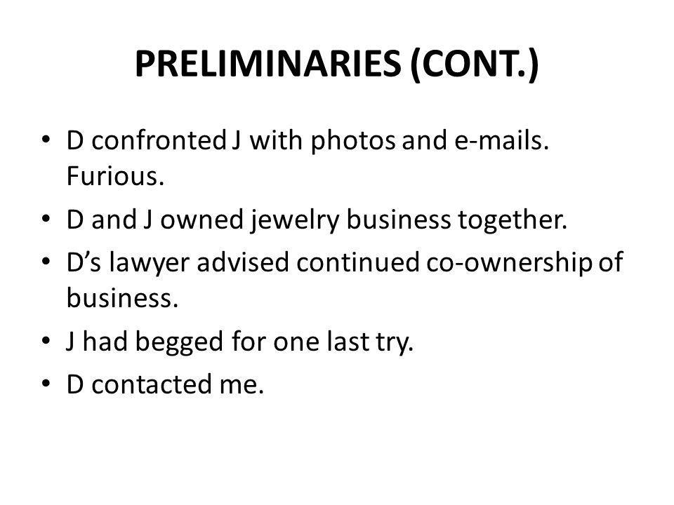 PRELIMINARIES (CONT.) D confronted J with photos and e-mails. Furious.