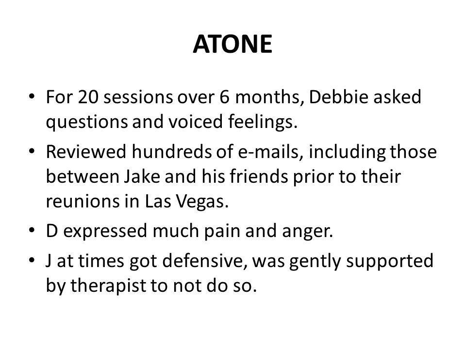 ATONE For 20 sessions over 6 months, Debbie asked questions and voiced feelings.
