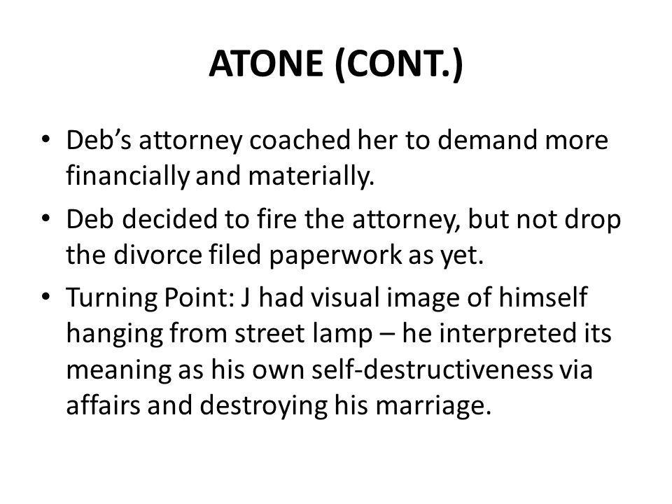 ATONE (CONT.) Deb's attorney coached her to demand more financially and materially.