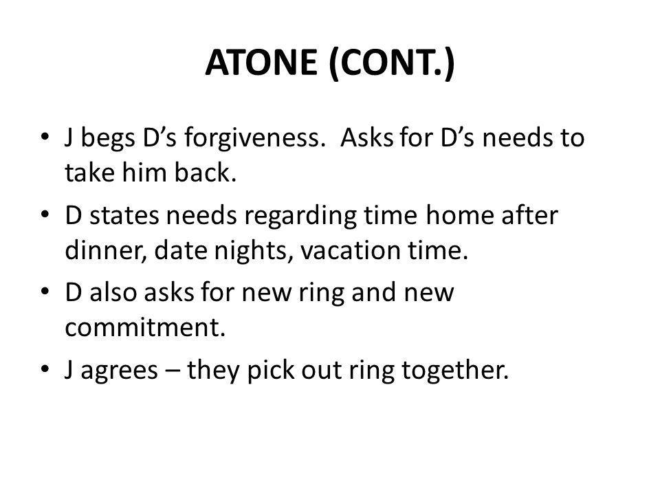 ATONE (CONT.) J begs D's forgiveness. Asks for D's needs to take him back.