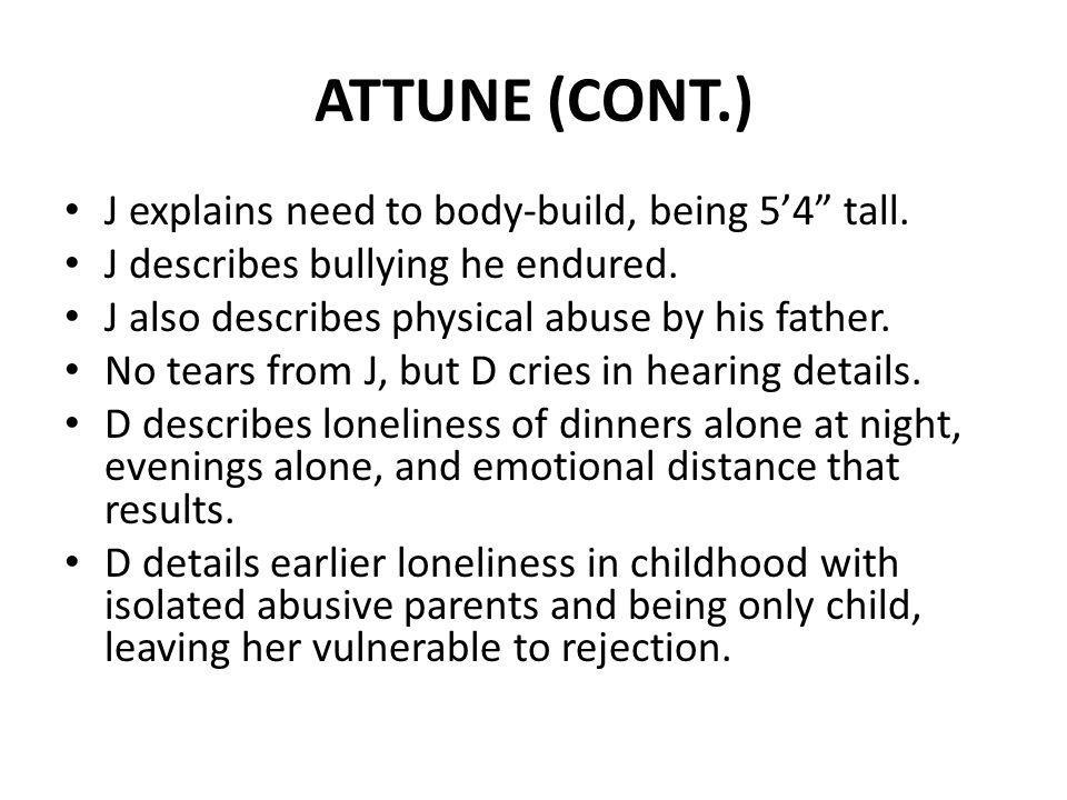 ATTUNE (CONT.) J explains need to body-build, being 5'4 tall.