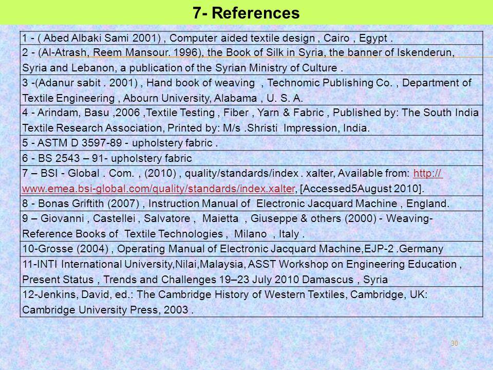7- References 1 - ( Abed Albaki Sami 2001) , Computer aided textile design , Cairo , Egypt .