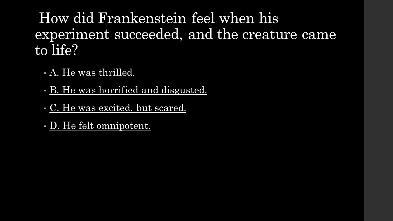 How did Frankenstein feel when his experiment succeeded, and the creature came to life