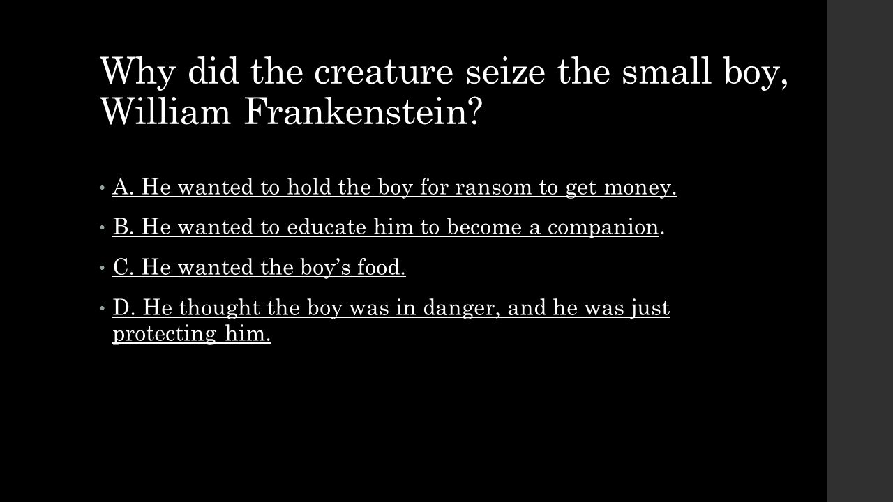 Why did the creature seize the small boy, William Frankenstein