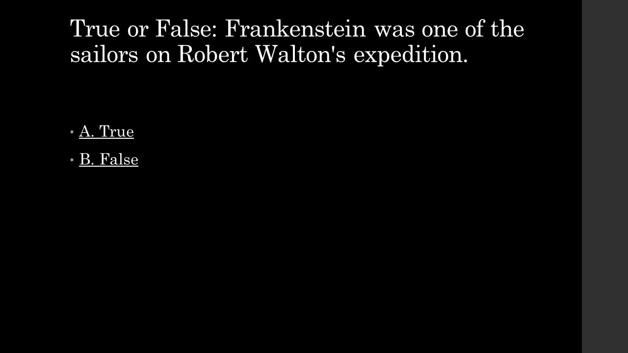 True or False: Frankenstein was one of the sailors on Robert Walton s expedition.
