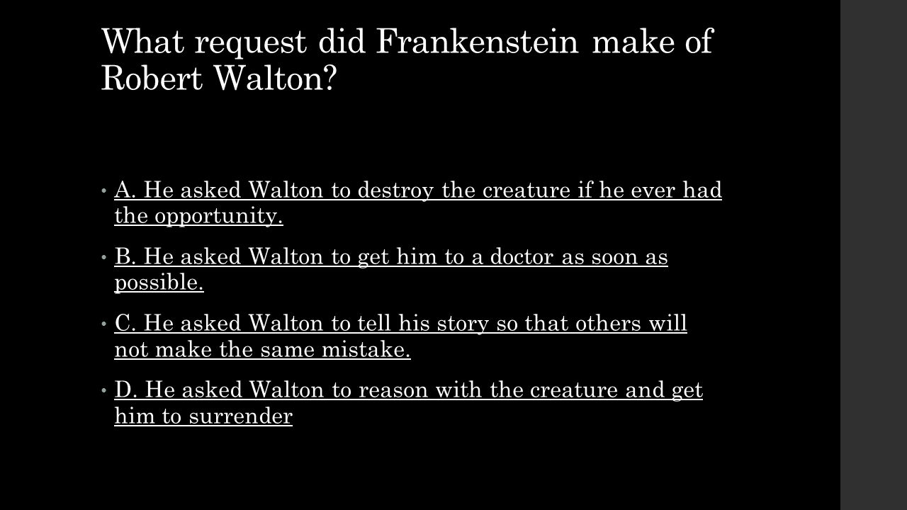 What request did Frankenstein make of Robert Walton