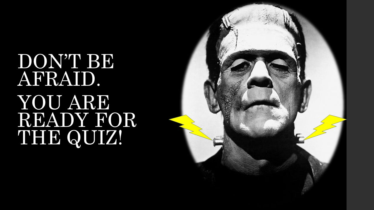 DON'T BE AFRAID. YOU ARE READY FOR THE QUIZ!