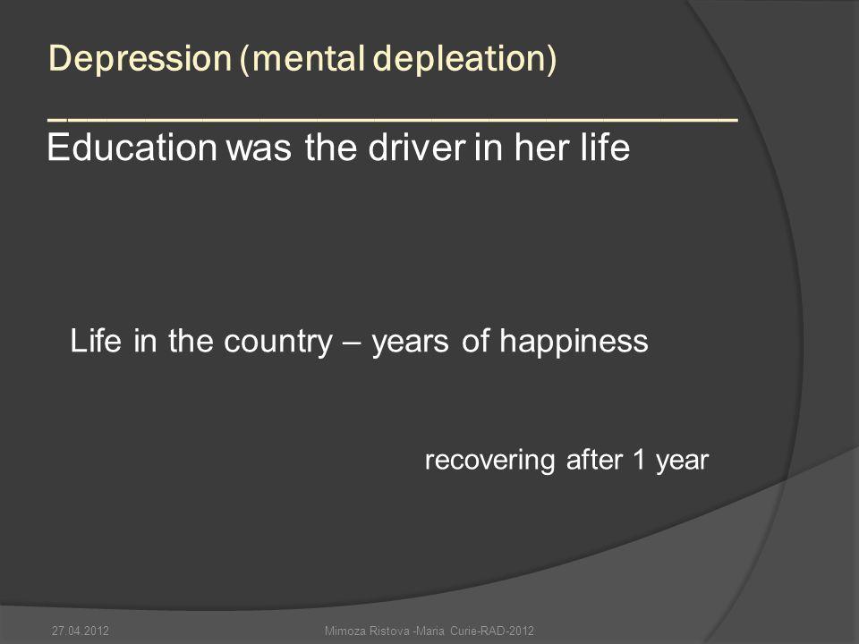 Depression (mental depleation) ____________________________________