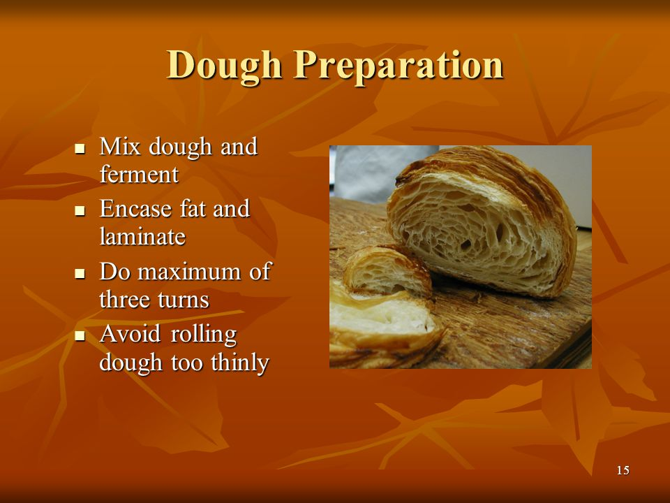 Dough Preparation Mix dough and ferment Encase fat and laminate