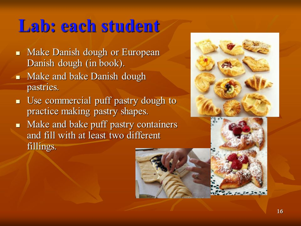Lab: each student Make Danish dough or European Danish dough (in book). Make and bake Danish dough pastries.
