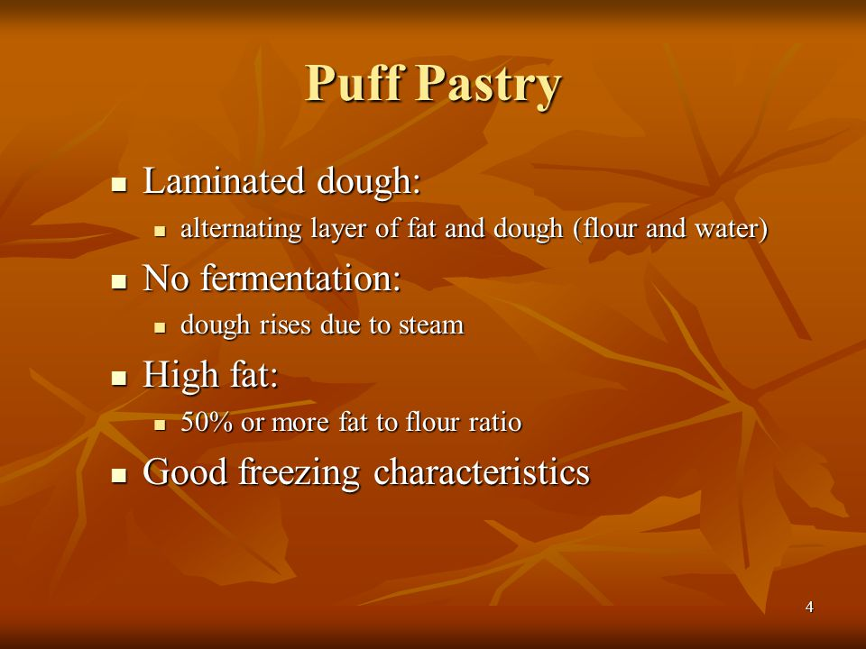 Puff Pastry Laminated dough: No fermentation: High fat: