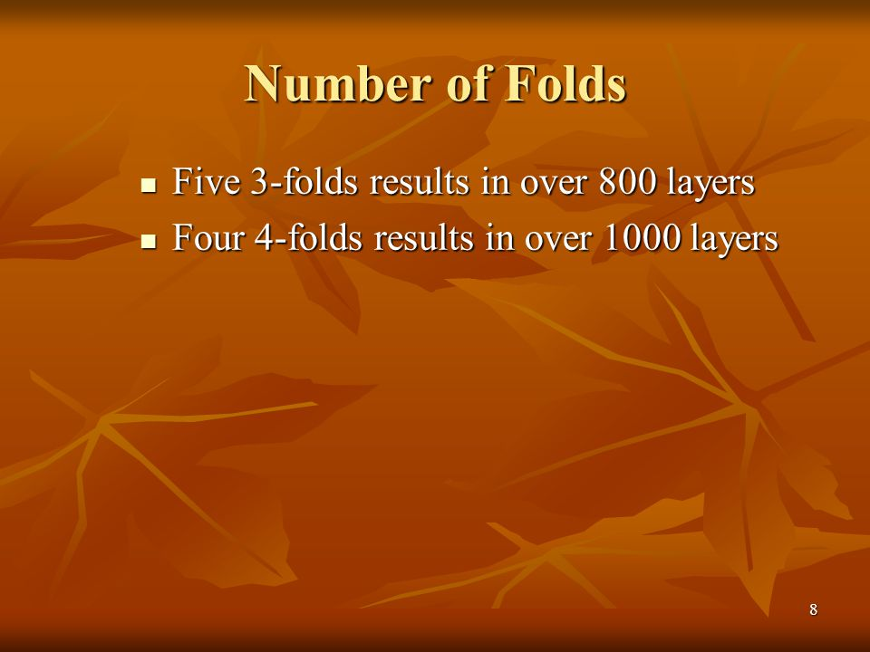 Number of Folds Five 3-folds results in over 800 layers