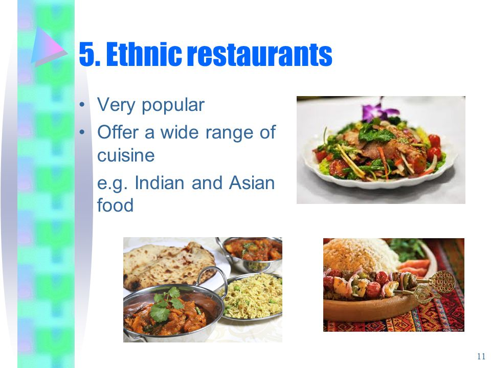 5. Ethnic restaurants Very popular Offer a wide range of cuisine